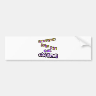 don't know dont care-i am poppin bumper sticker