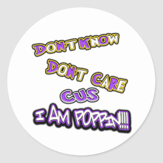 don't know dont care-i am poppin classic round sticker