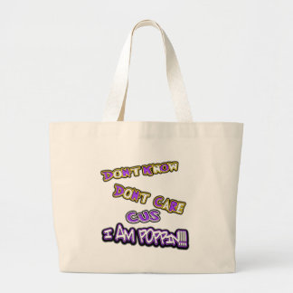 don't know dont care I am poppin Large Tote Bag