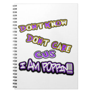 don't know dont care I am poppin Notebooks