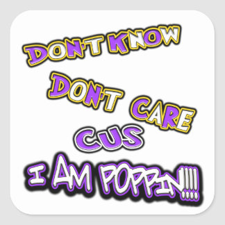 don't know dont care-i am poppin square sticker
