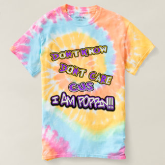 don't know dont care I am poppin T-shirt