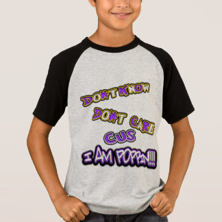 don't know dont care-I am poppin! T-Shirt