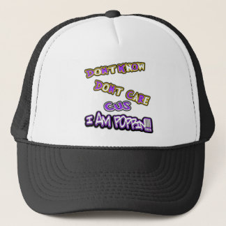 don't know dont care I am poppin Trucker Hat
