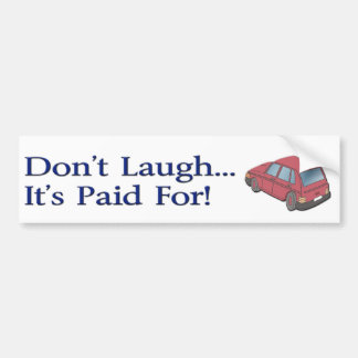 Don't Laugh (Bumper Sticker) Bumper Sticker
