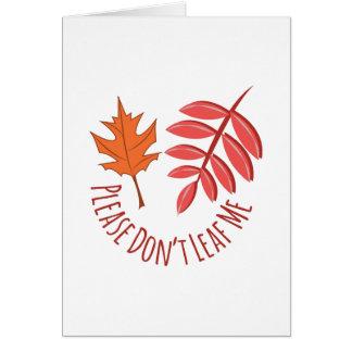 Dont Leaf Me Greeting Card