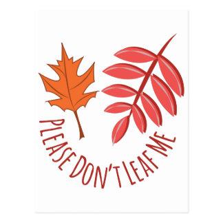 Dont Leaf Me Postcard