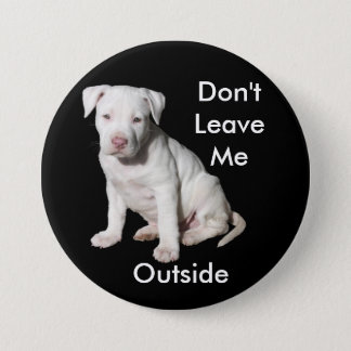 Don't Leave Me Outside Canine Button