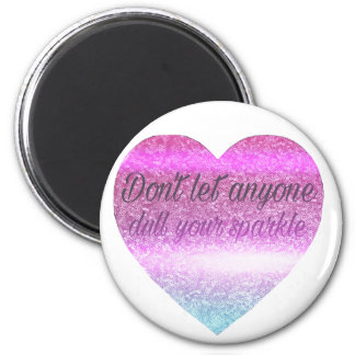Don't let anyone dull your sparkle. 2 inch round magnet