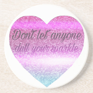 Don't let anyone dull your sparkle coaster