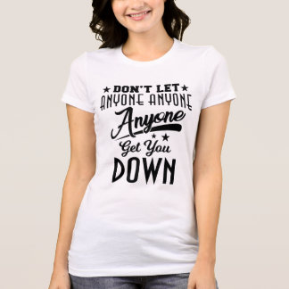 """""""Don't Let Anyone Get You Down"""" White Tshirt"""