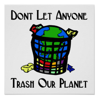 Don't let anyone Trash our Planet Print