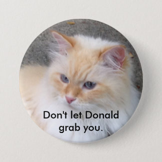 Don't let Donald grab you. 3 Inch Round Button