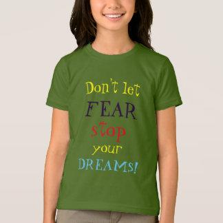 Don't let FEAR stop your DREAMS Encouraging T-Shirt