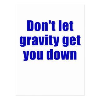 Dont let Gravity get you Down Postcard