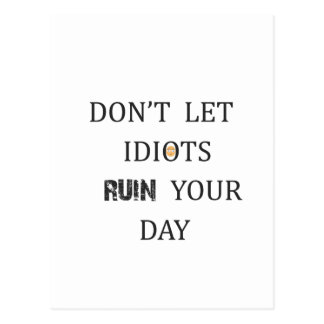 DON'T LET IDIOTS RUIN YOUR DAY POSTCARD