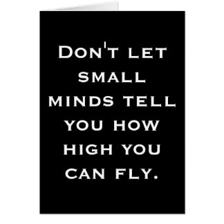 Don't let small minds tell U how high you can fly Card