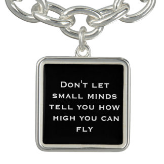 Don't let small minds tell U how high you can fly Charm Bracelet