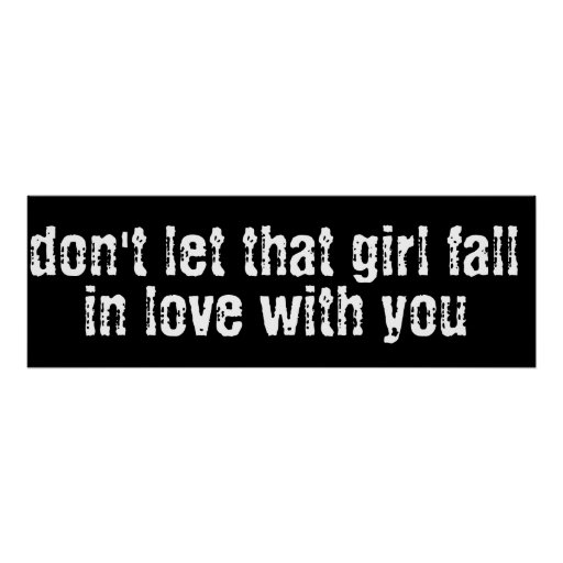 don't let that girl fall in love with you posters