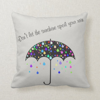 """Don't let the sunshine spoil your rain"" Pillow"