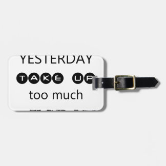 don't let yesterday take up too much of today bag tag