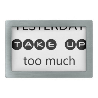 don't let yesterday take up too much of today belt buckle