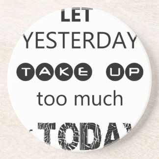 don't let yesterday take up too much of today beverage coaster