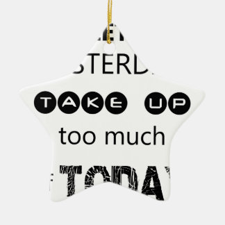 don't let yesterday take up too much of today ceramic ornament