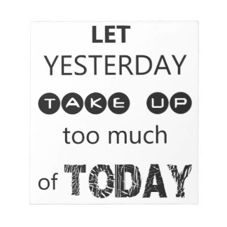don't let yesterday take up too much of today notepad