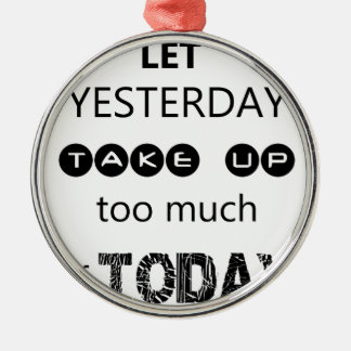 don't let yesterday take up too much of today Silver-Colored round ornament