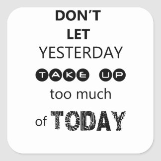 don't let yesterday take up too much of today square sticker