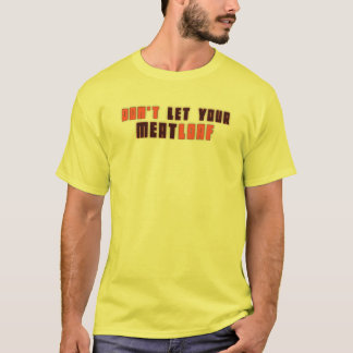 Don't Let Your Meatloaf T-Shirt