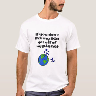Don't Like Ego, Get Off Planet T-Shirt