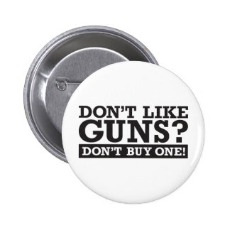Don't Like Guns? Don't Buy One! Pins