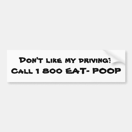 Don't like my driving? - Bumper Sticker