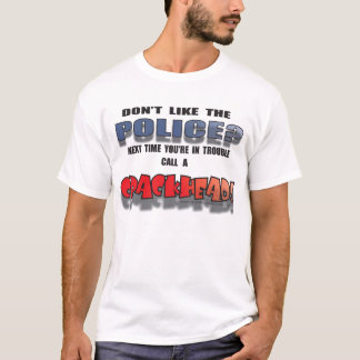 DONT LIKE THE POLICE? T-Shirt