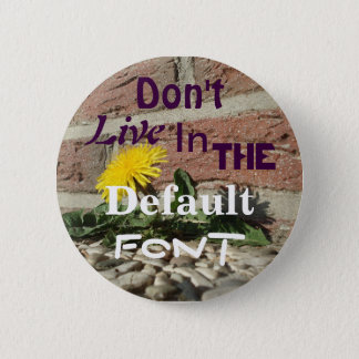 Don't Live in the Default Font 2 Inch Round Button