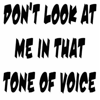 Don't Look At Me In That Tone Of Voice Acrylic Cut Outs