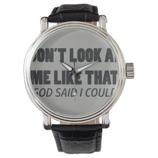 Don't look at me like that watch