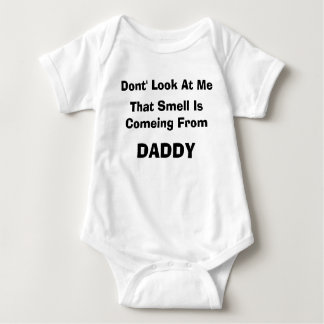 Dont' Look At Me, That Smell Is Comeing From, D... Baby Bodysuit