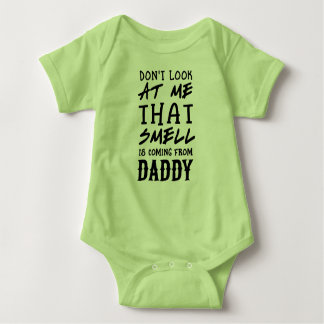 Don't look at me, that smell is coming from daddy baby bodysuit