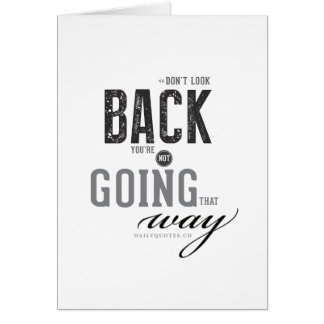 Don't look back, You're not going that way. Card