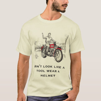 Don't look like a tool wear a helmet T-Shirt