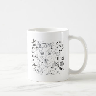 Dont look love in things, you´ll just find desire coffee mug