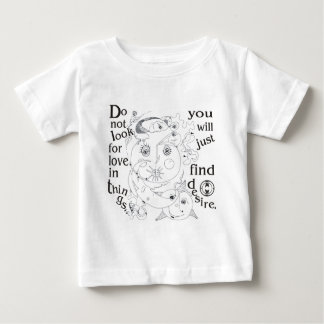 Dont look love in things, you´ll just find desire t shirts