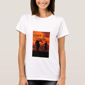 DONT LOSE FAITH T-Shirt