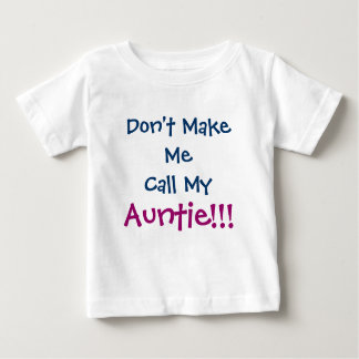 Don't Make Me Call Auntie Infant T-Shirt