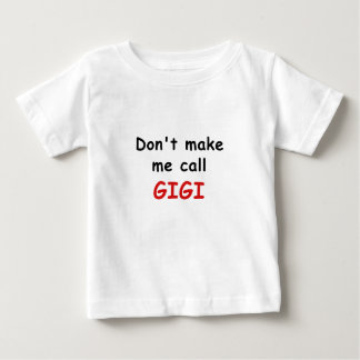 Dont Make Me Call Gigi Baby T-Shirt