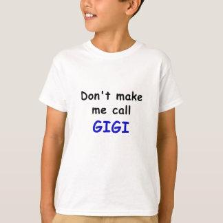 Dont Make Me Call Gigi T-Shirt
