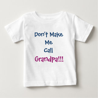 Don't Make Me Call Grandpa Grandpa Infant T-Shirt